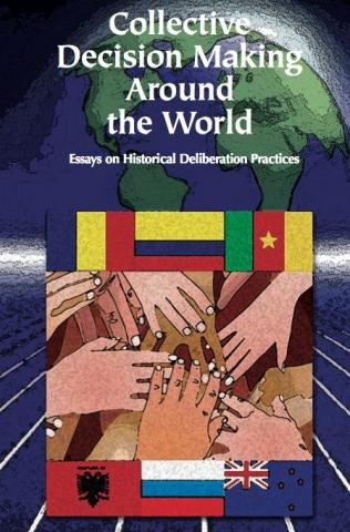 Collective Decision Making Around The World Essays On Historical  Collective Decision Making Around The World Essays On Historical  Deliberative Practices